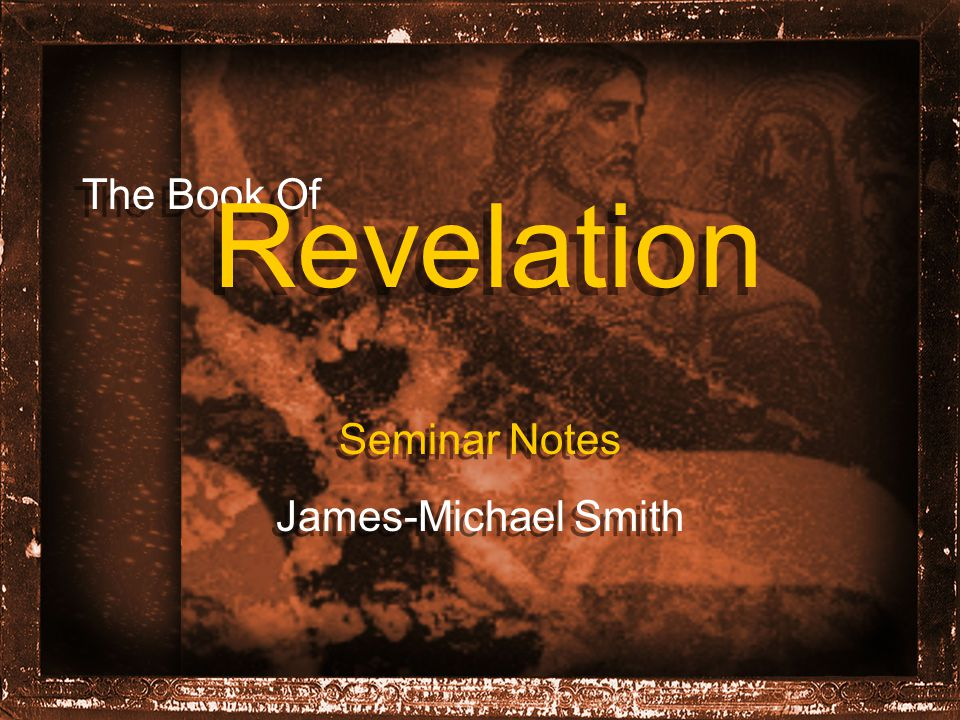 The Book Of Revelation Seminar Notes James-Michael Smith Seminar Notes James-Michael Smith