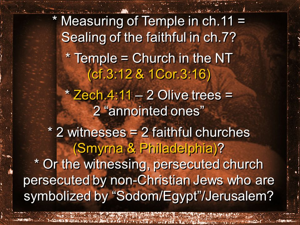 * Measuring of Temple in ch.11 = Sealing of the faithful in ch.7.
