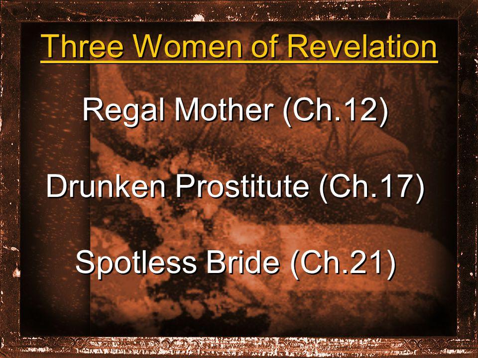 Regal Mother (Ch.12) Drunken Prostitute (Ch.17) Spotless Bride (Ch.21) Three Women of Revelation