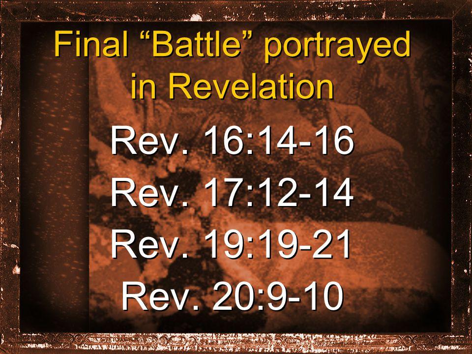 Final Battle portrayed in Revelation Rev. 16:14-16 Rev.