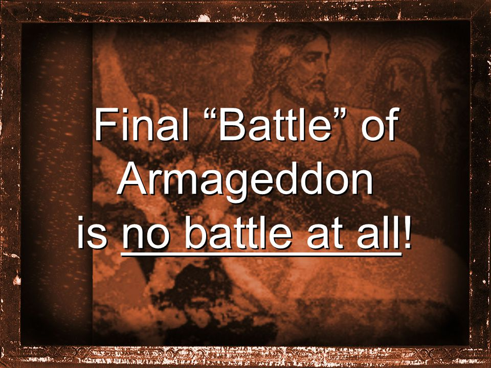 Final Battle of Armageddon is no battle at all!