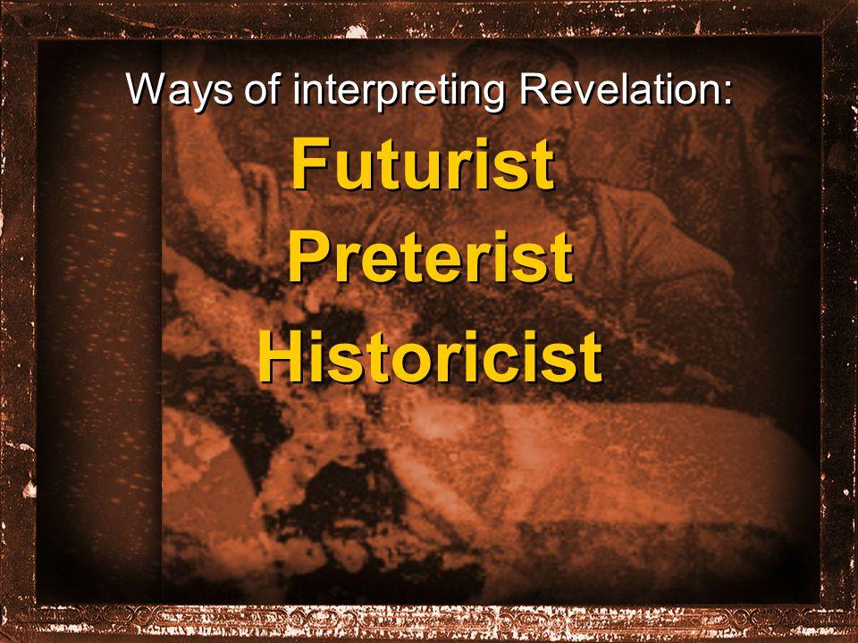Ways of interpreting Revelation: Futurist Preterist Historicist