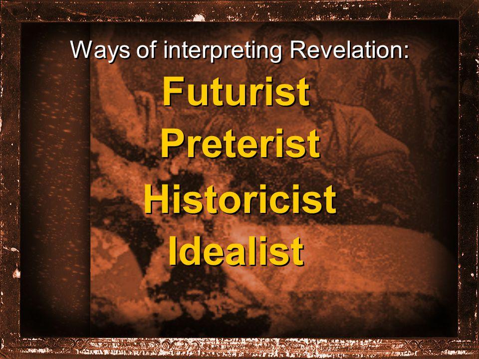 Ways of interpreting Revelation: Futurist Preterist Historicist Idealist