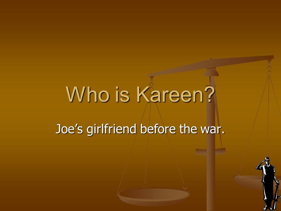 Who is Kareen? Joe's girlfriend before the war.