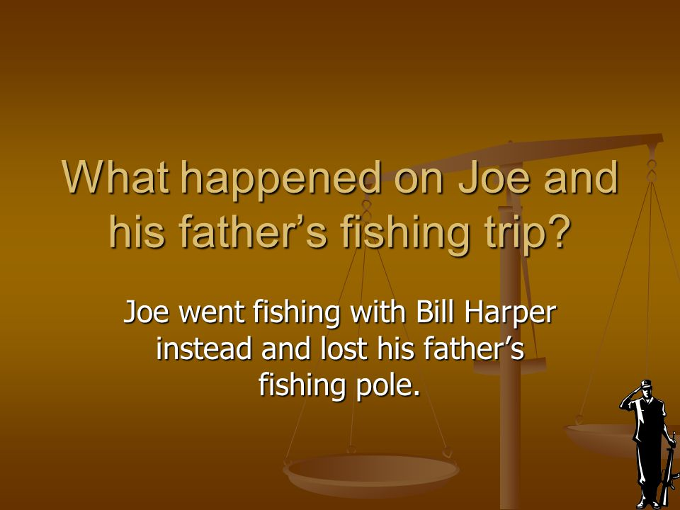 What happened on Joe and his father's fishing trip? Joe went fishing with Bill Harper instead and lost his father's fishing pole.