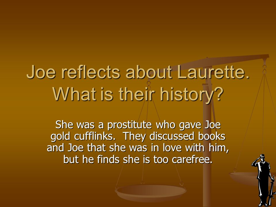 Joe reflects about Laurette. What is their history? She was a prostitute who gave Joe gold cufflinks. They discussed books and Joe that she was in lov
