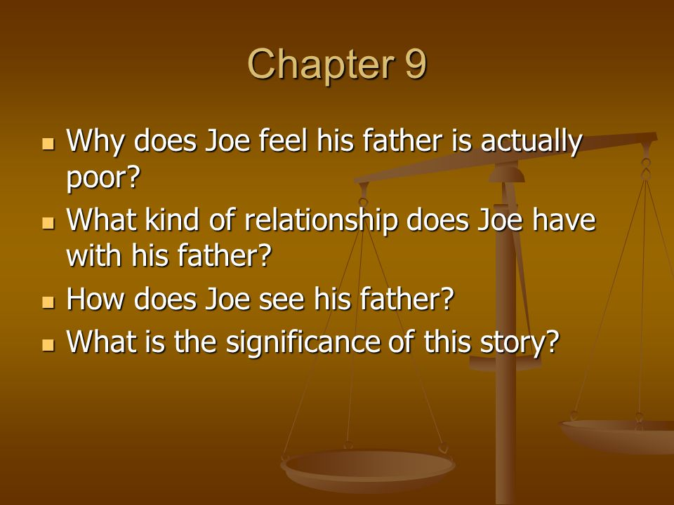 Chapter 9 Why does Joe feel his father is actually poor? Why does Joe feel his father is actually poor? What kind of relationship does Joe have with h