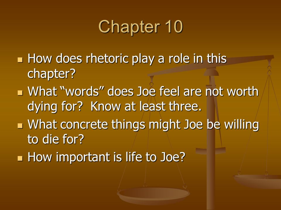 """Chapter 10 How does rhetoric play a role in this chapter? How does rhetoric play a role in this chapter? What """"words"""" does Joe feel are not worth dyin"""