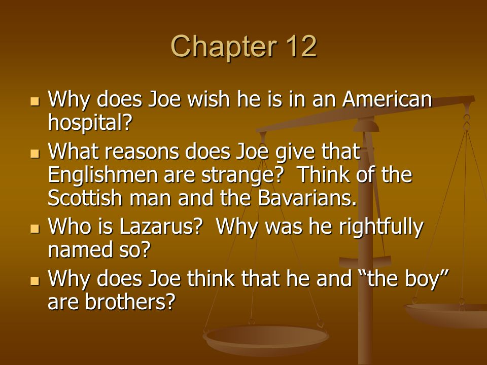 Chapter 12 Why does Joe wish he is in an American hospital? Why does Joe wish he is in an American hospital? What reasons does Joe give that Englishme
