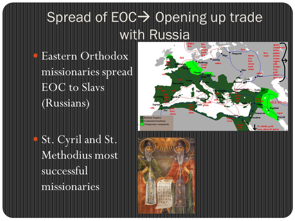 Spread of EOC  Opening up trade with Russia Eastern Orthodox missionaries spread EOC to Slavs (Russians) St.