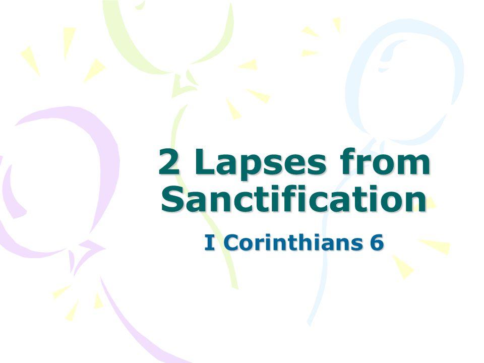2 Lapses from Sanctification I Corinthians 6