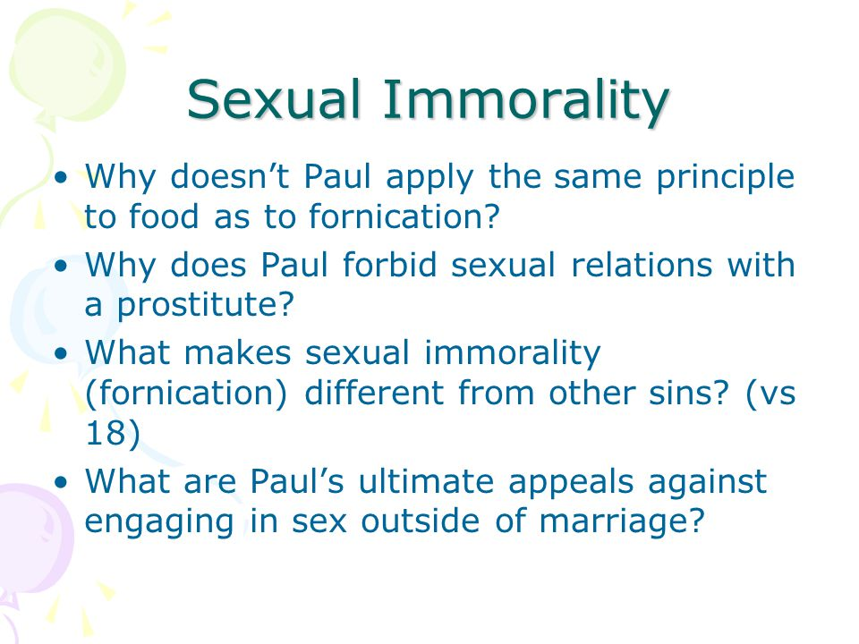 Sexual Immorality Why doesn't Paul apply the same principle to food as to fornication? Why does Paul forbid sexual relations with a prostitute? What m