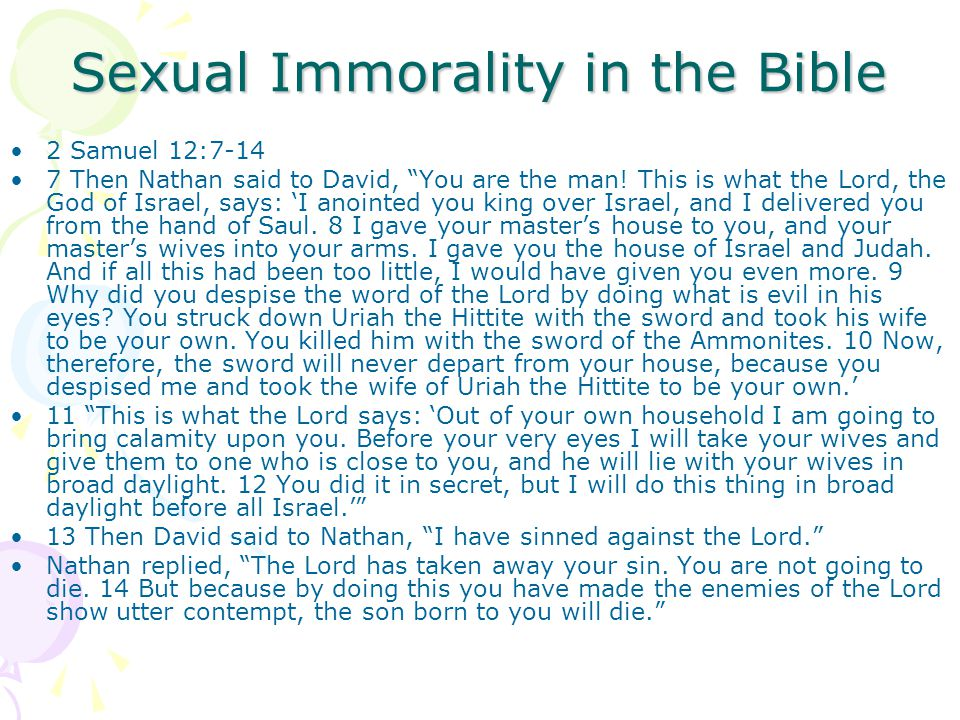"Sexual Immorality in the Bible 2 Samuel 12:7-14 7 Then Nathan said to David, ""You are the man! This is what the Lord, the God of Israel, says: 'I anoi"