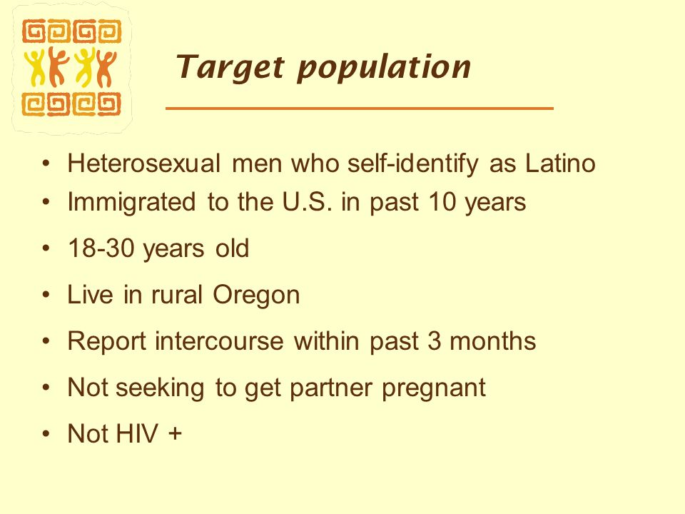 Target population Heterosexual men who self-identify as Latino Immigrated to the U.S.