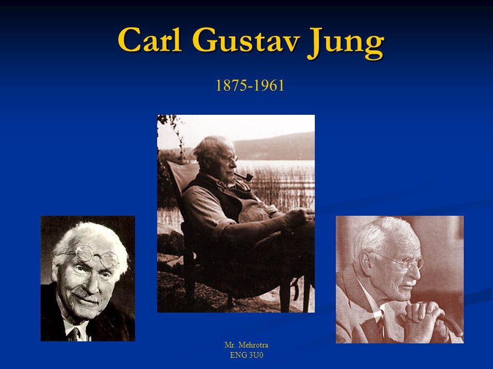 Mr. Mehrotra ENG 3U0 Carl Gustav Jung 1875-1961