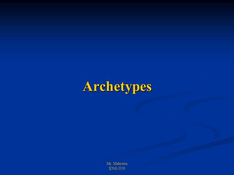 Mr. Mehrotra ENG 3U0 Archetypes