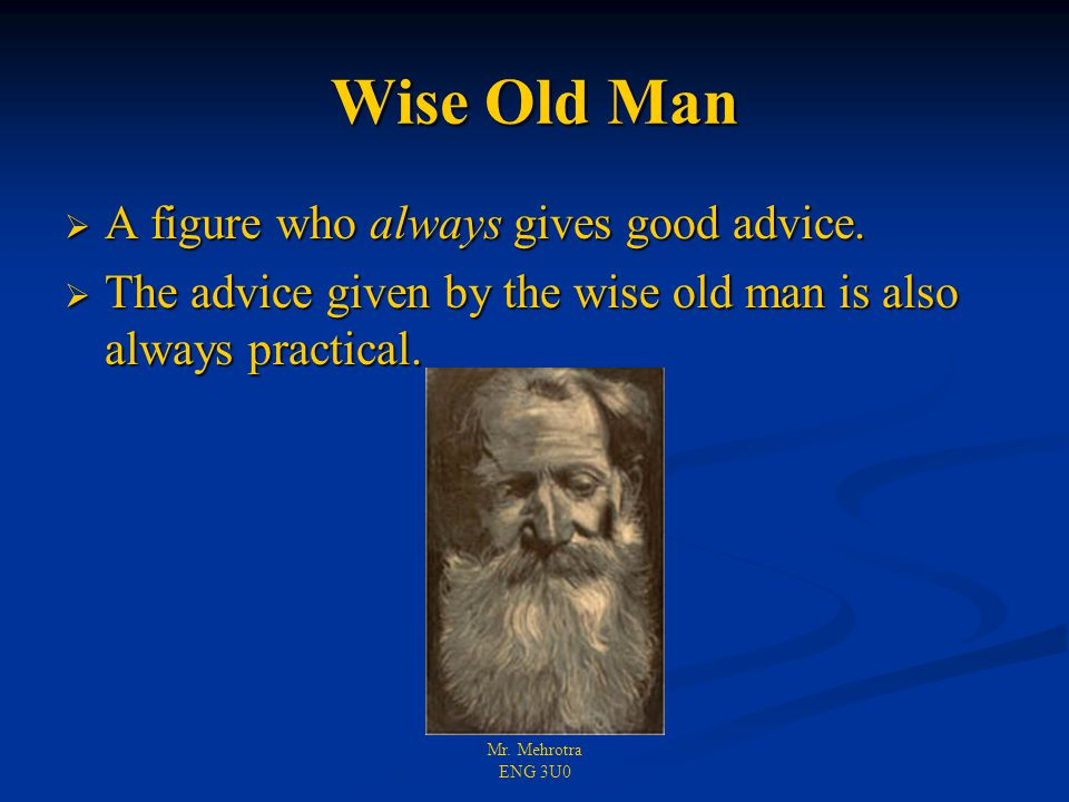 Mr. Mehrotra ENG 3U0 Wise Old Man  A figure who always gives good advice.  The advice given by the wise old man is also always practical.