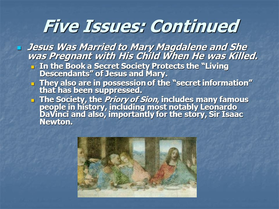 Five Issues: Continued Jesus Was Married to Mary Magdalene and She was Pregnant with His Child When He was Killed.