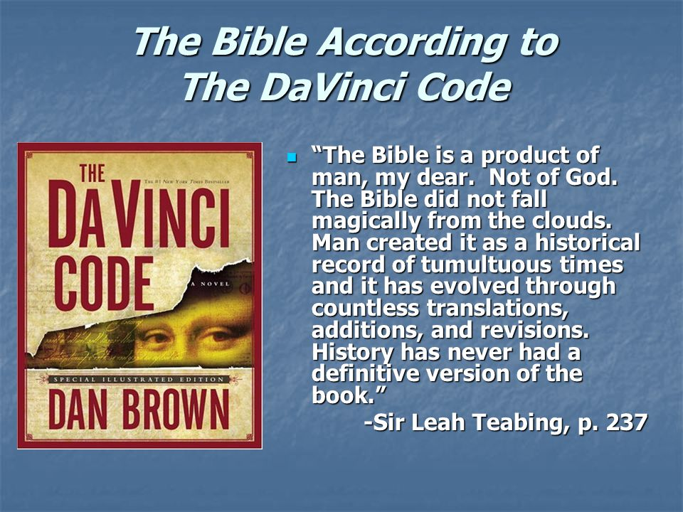 The Bible According to The DaVinci Code The Bible is a product of man, my dear.
