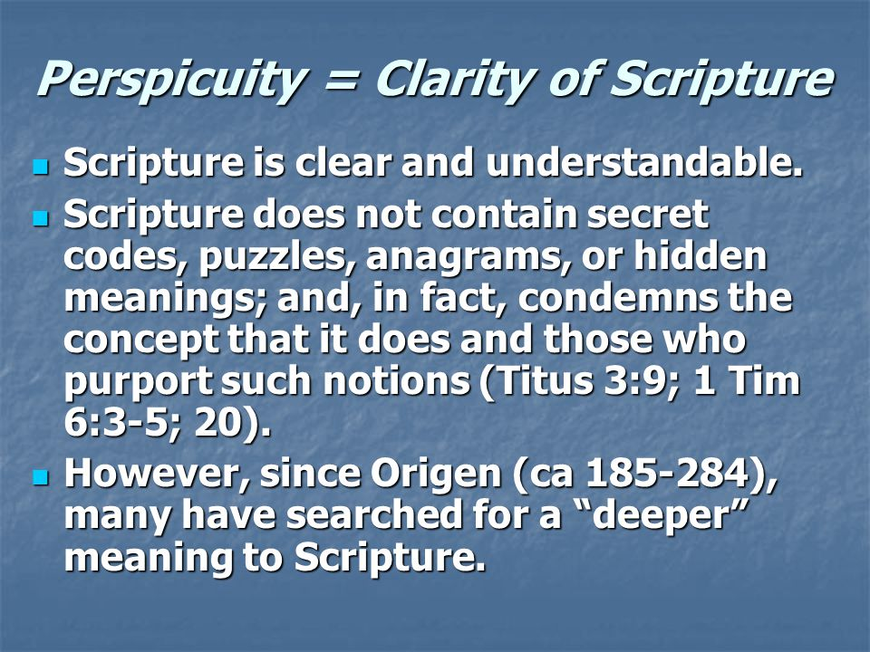Perspicuity = Clarity of Scripture Scripture is clear and understandable.