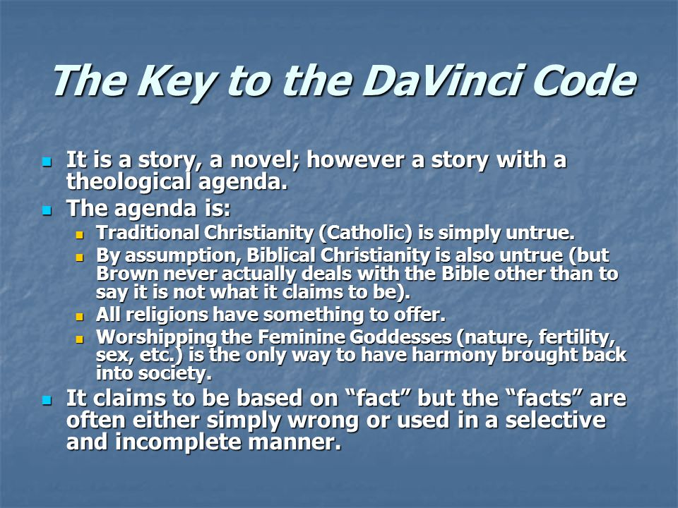 The Key to the DaVinci Code It is a story, a novel; however a story with a theological agenda.