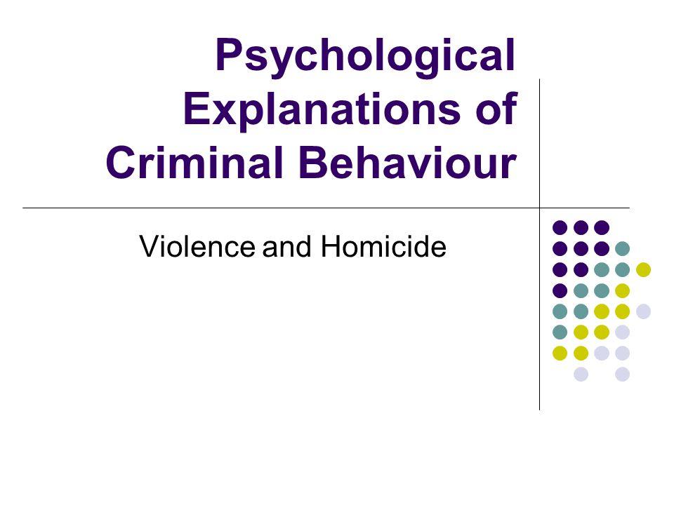 Psychological Explanations of Criminal Behaviour Violence and Homicide