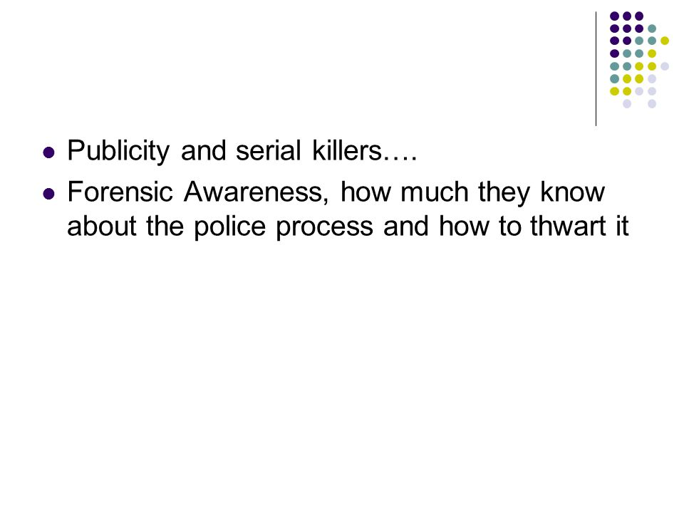 Publicity and serial killers…. Forensic Awareness, how much they know about the police process and how to thwart it