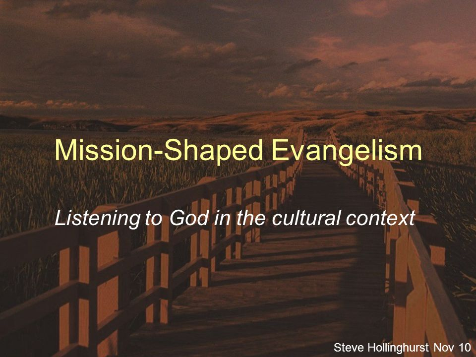 Steve Hollinghurst Nov 10 Double listening Two ears one mouth Use accordingly in mission Failure to enter the other persons world leaves us like the tourists who keep speaking louder in their own language To the Mission Context To the essence of the Christian Inheritance
