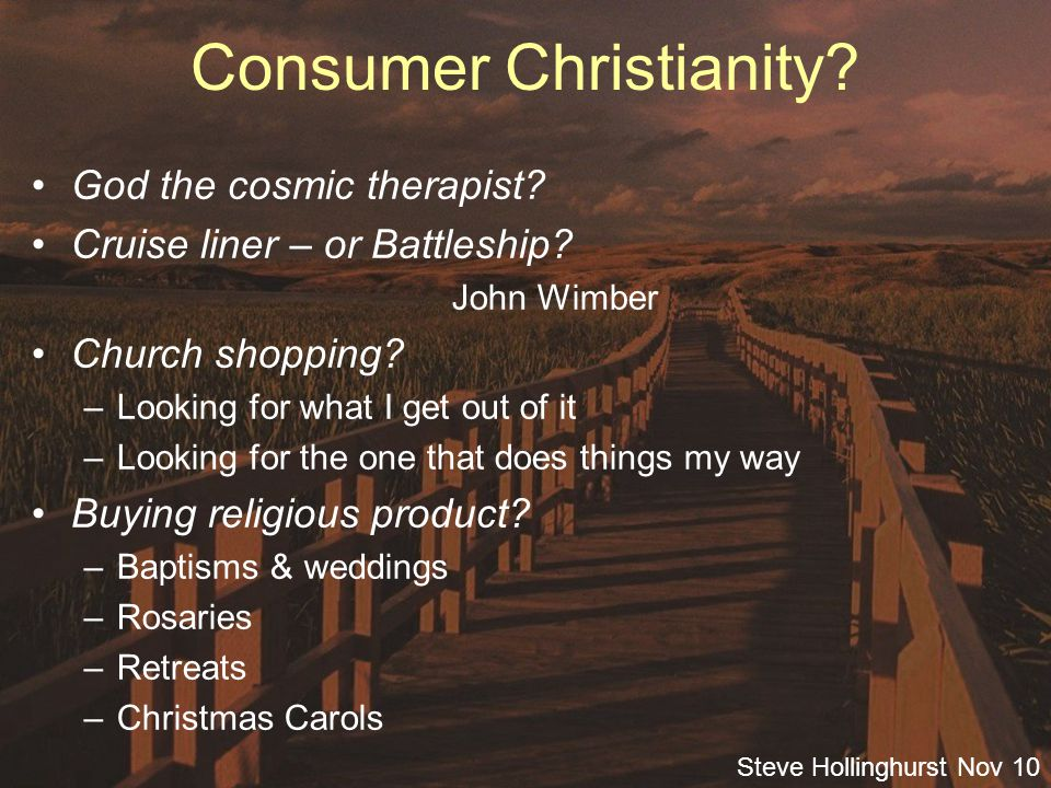 Steve Hollinghurst Nov 10 Consumer Christianity. God the cosmic therapist.