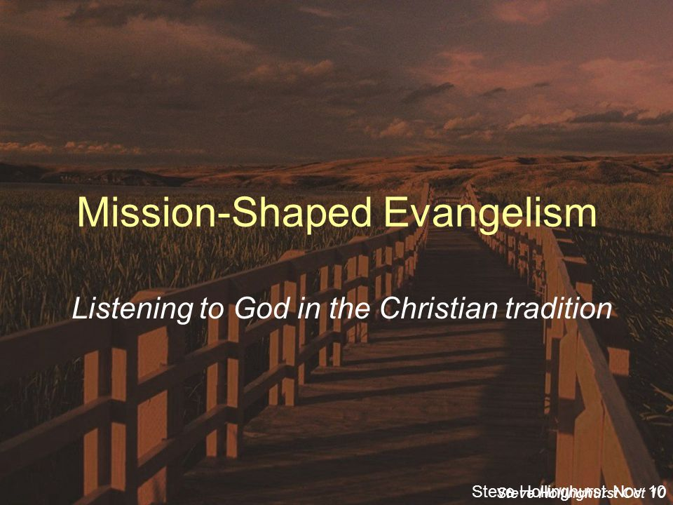 Steve Hollinghurst Nov 10 Mission-Shaped Evangelism Listening to God in the Christian tradition Steve Hollinghurst Oct 10