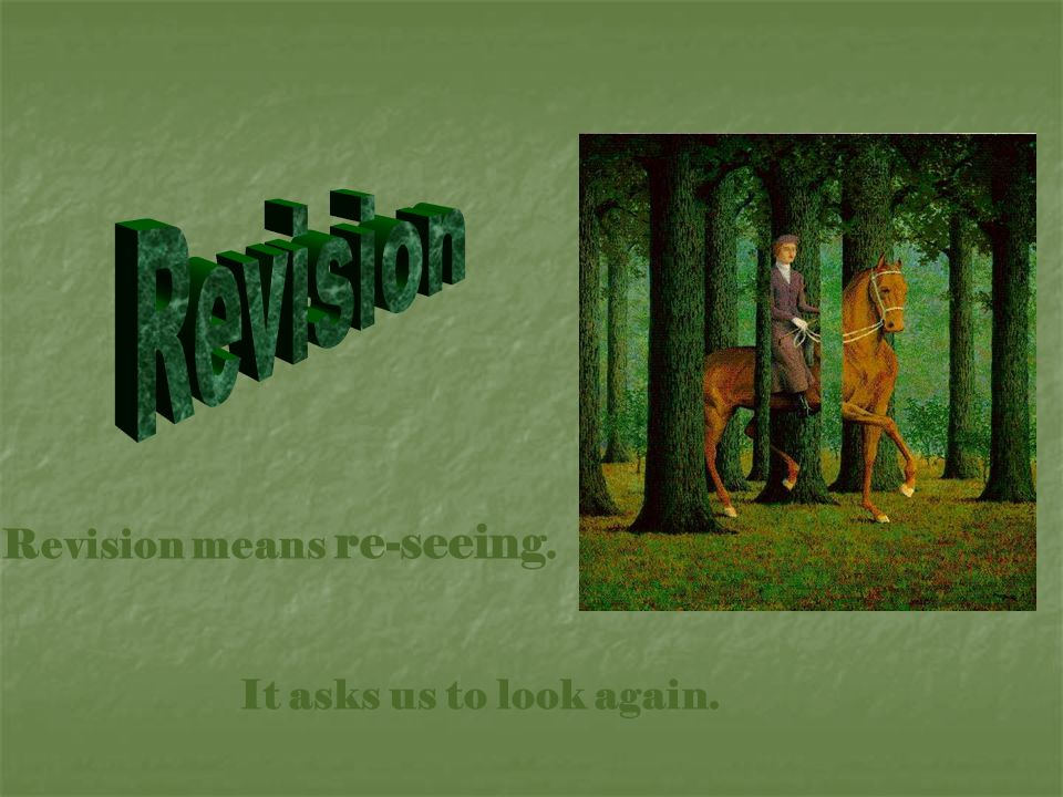 Revision means re-seeing. It asks us to look again.