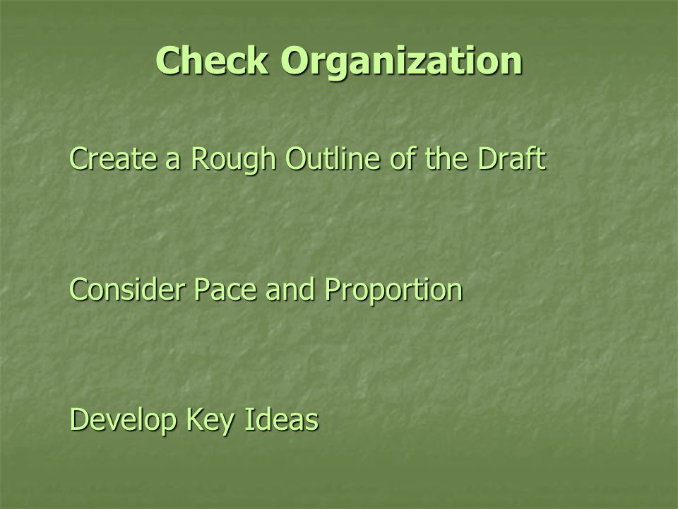 Check Organization Create a Rough Outline of the Draft Consider Pace and Proportion Develop Key Ideas