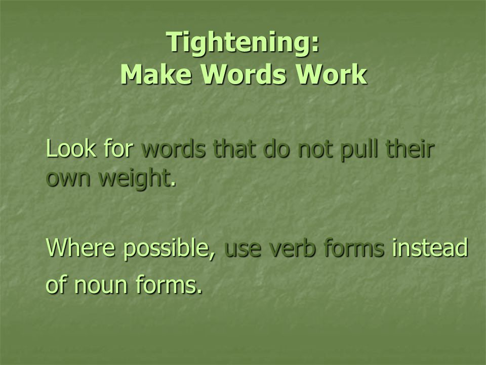 Tightening: Make Words Work Look for words that do not pull their own weight.