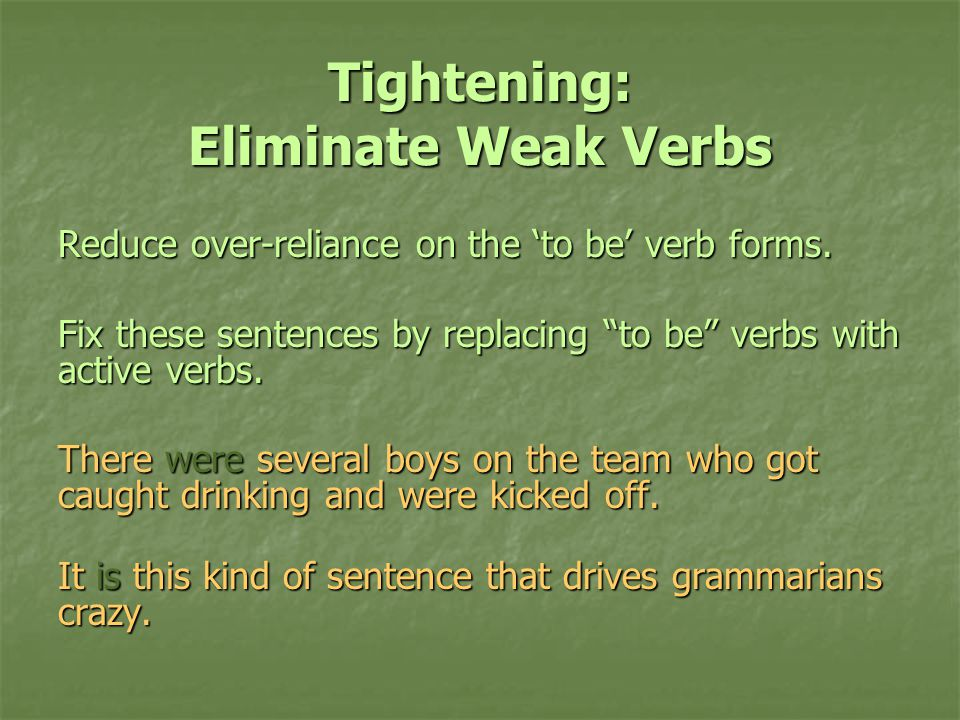 Tightening: Eliminate Weak Verbs Reduce over-reliance on the 'to be' verb forms.