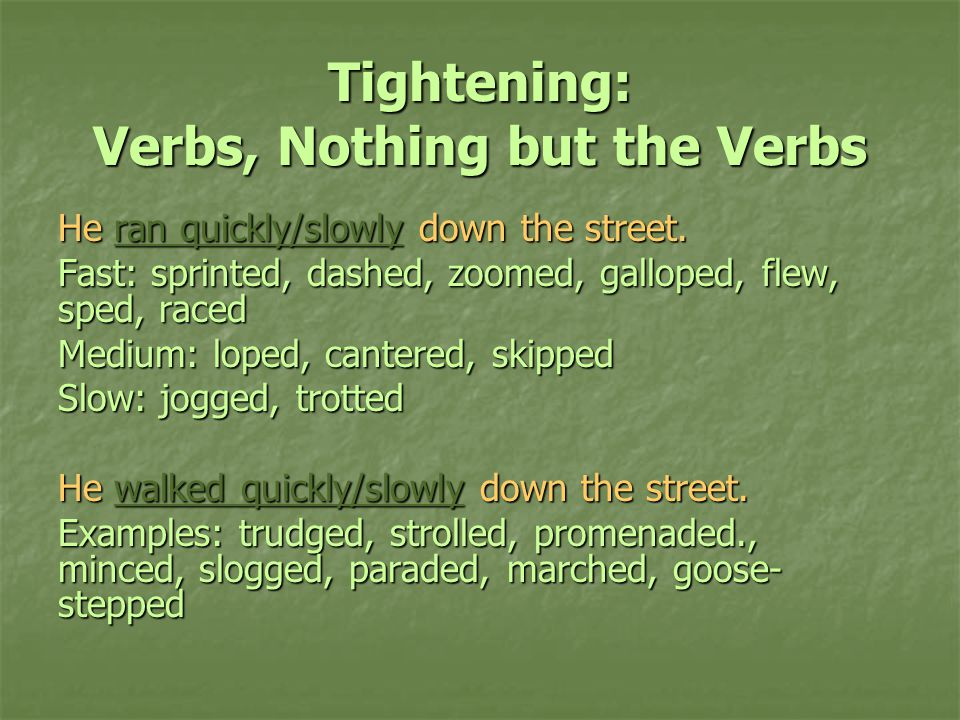 Tightening: Verbs, Nothing but the Verbs He ran quickly/slowly down the street.