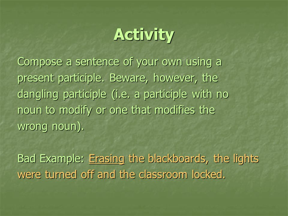 Activity Compose a sentence of your own using a present participle.