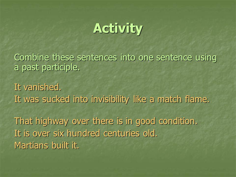 Activity Combine these sentences into one sentence using a past participle.