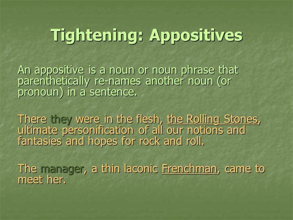 Tightening: Appositives An appositive is a noun or noun phrase that parenthetically re-names another noun (or pronoun) in a sentence.