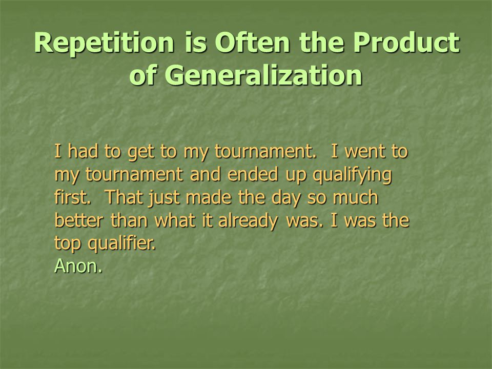 Repetition is Often the Product of Generalization I had to get to my tournament.