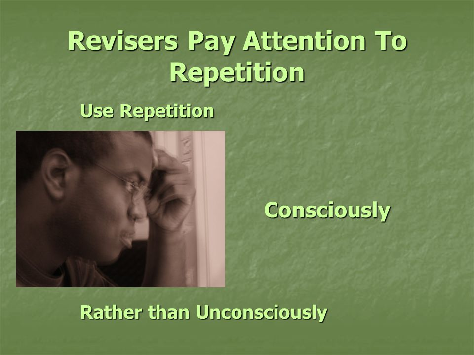 Revisers Pay Attention To Repetition Use Repetition Consciously Consciously Rather than Unconsciously