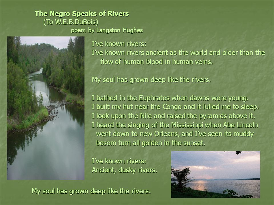 I've known rivers: I've known rivers ancient as the world and older than the flow of human blood in human veins.