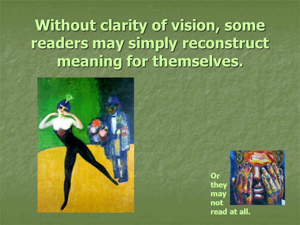 Without clarity of vision, some readers may simply reconstruct meaning for themselves..