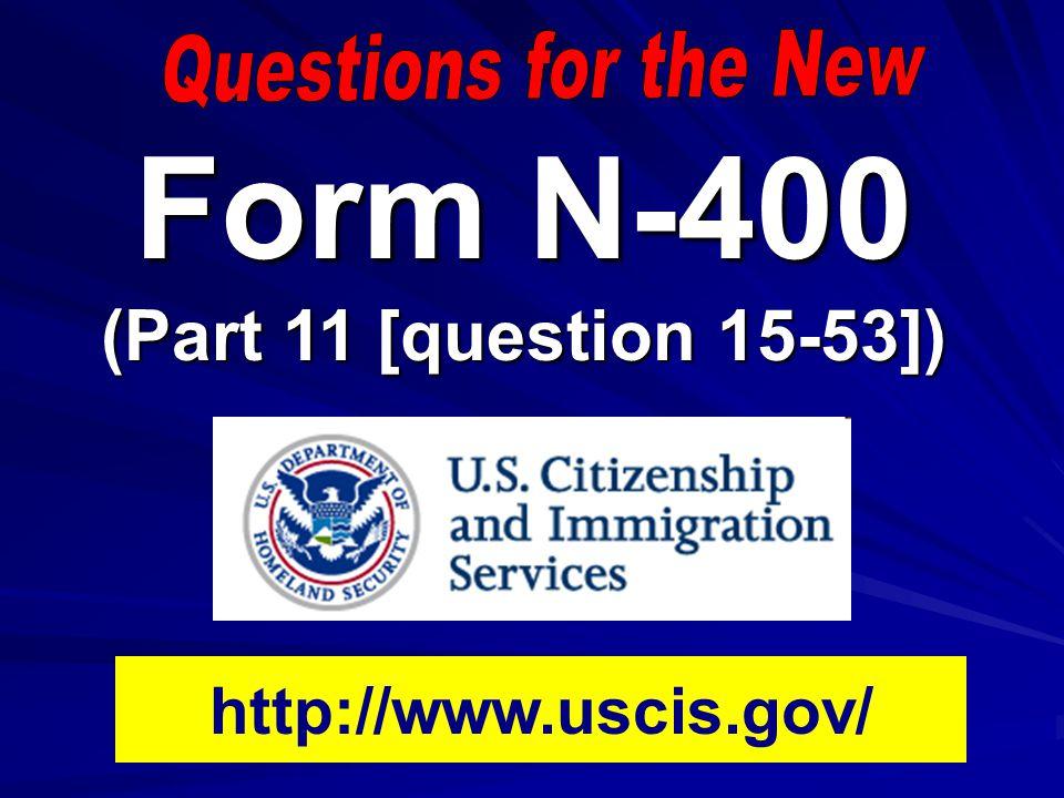 Form N-400 (Part 11 [question 15-53]) http://www.uscis.gov/