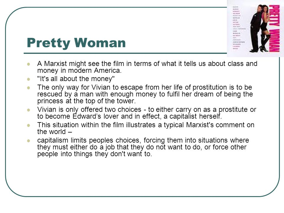 Pretty Woman A Marxist might see the film in terms of what it tells us about class and money in modern America.