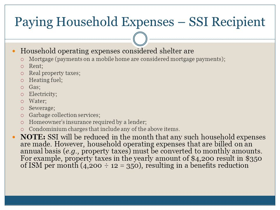 Paying Household Expenses – SSI Recipient Household operating expenses considered shelter are  Mortgage (payments on a mobile home are considered mor