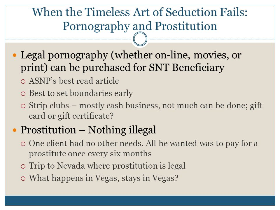 When the Timeless Art of Seduction Fails: Pornography and Prostitution Legal pornography (whether on-line, movies, or print) can be purchased for SNT
