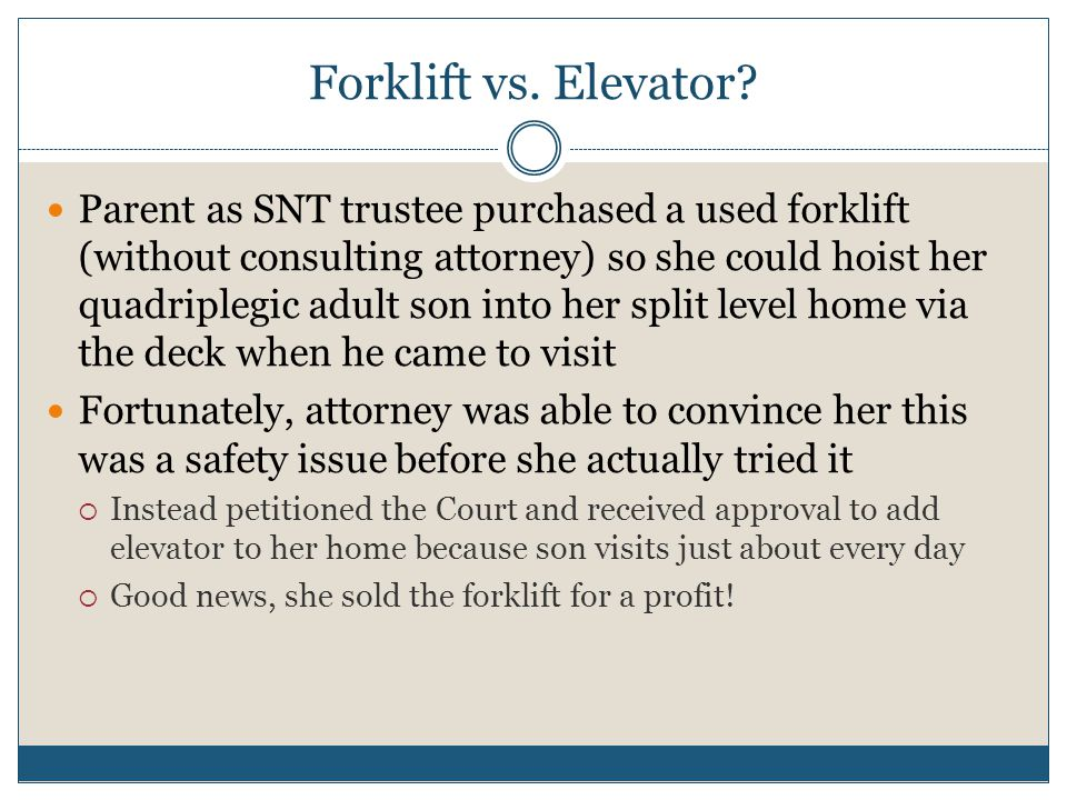 Forklift vs. Elevator? Parent as SNT trustee purchased a used forklift (without consulting attorney) so she could hoist her quadriplegic adult son int