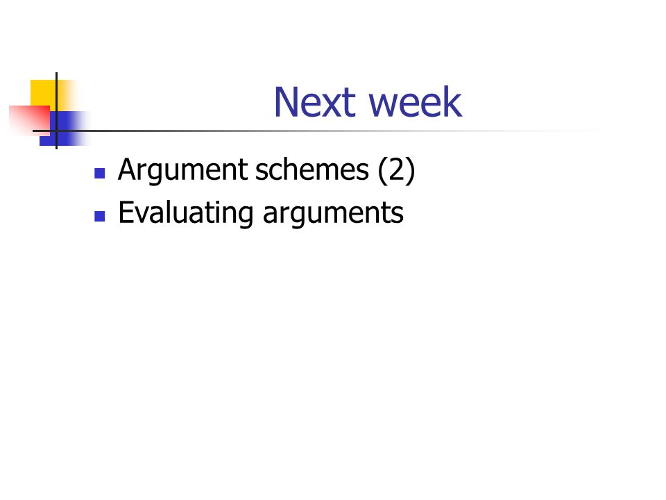 Next week Argument schemes (2) Evaluating arguments