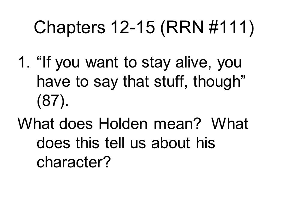 Chapters 12-15 (RRN #111) 1. If you want to stay alive, you have to say that stuff, though (87).