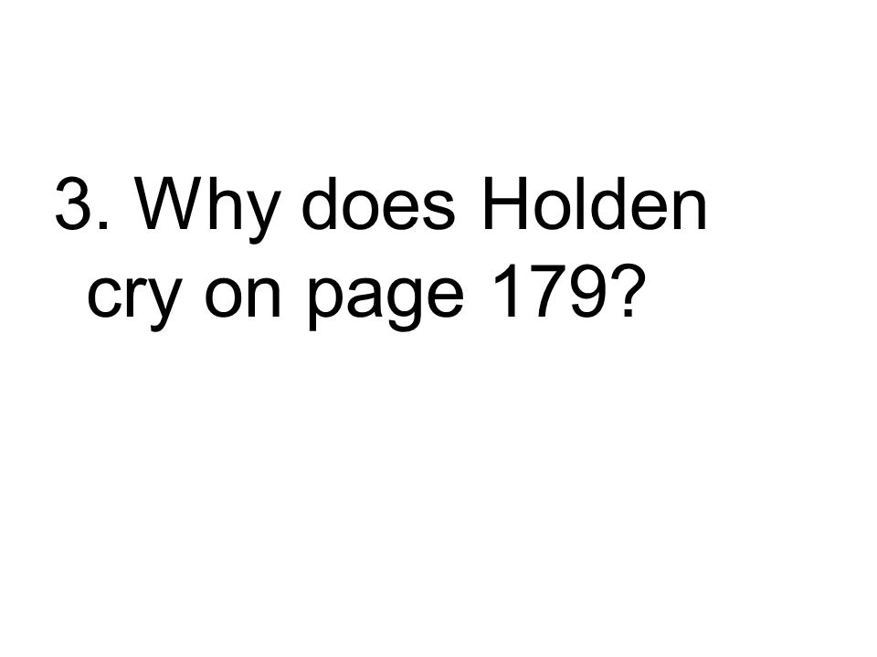 3. Why does Holden cry on page 179